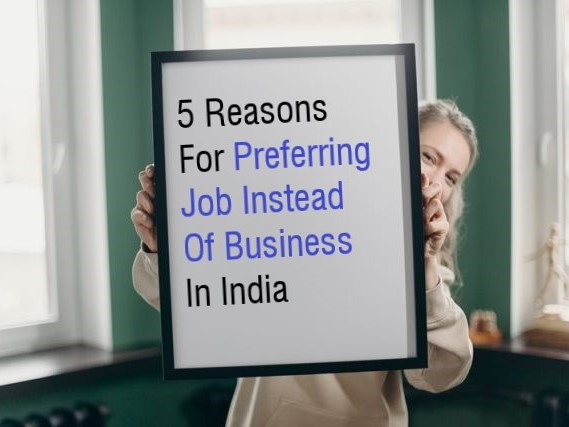 Reasons For Preferring Job Instead Of Business