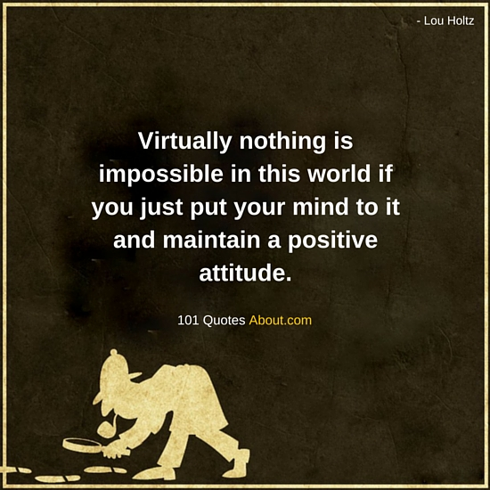 Nothing Is Impossible In This World If You Just Put Your Mind To It