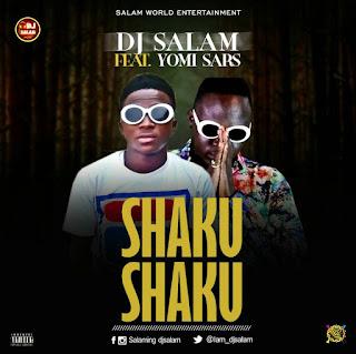 MUSIC: Dj Salam Ft Yomisars - Shaku Shaku
