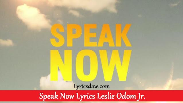 Speak Now Lyrics Leslie Odom Jr.