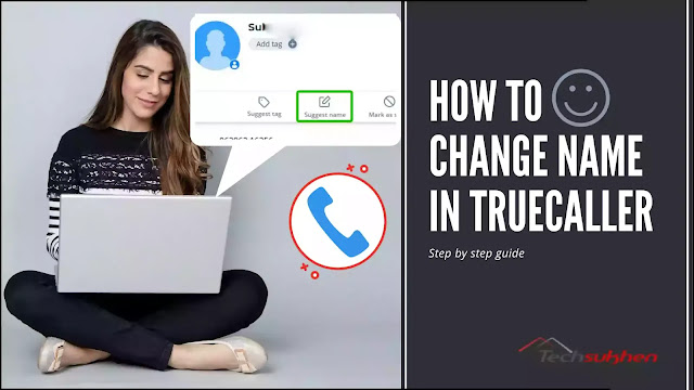 The advanced guide on how to change name in truecaller on any device