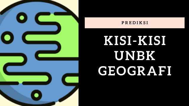 Prediksi Kisi-Kisi Soal UNBK Geografi 2020 dan Contoh Soal