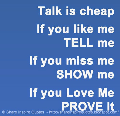 Talk Is Cheap If You Like Me Tell Me If You Miss Me Show Me