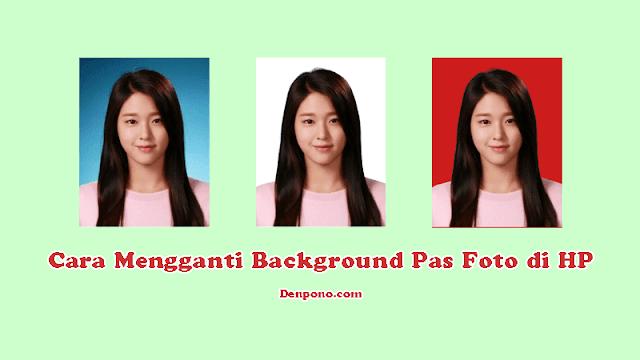 Cara Mengganti Background Pas Foto di HP Secara Cepat dan Mudah