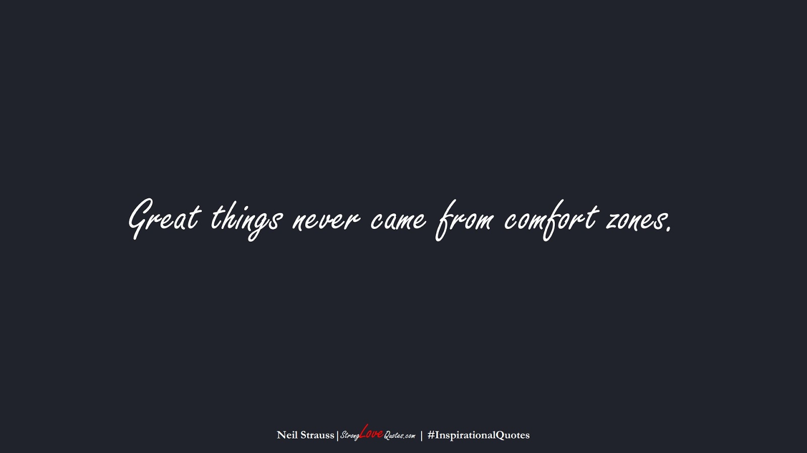 Great things never came from comfort zones. (Neil Strauss);  #InspirationalQuotes