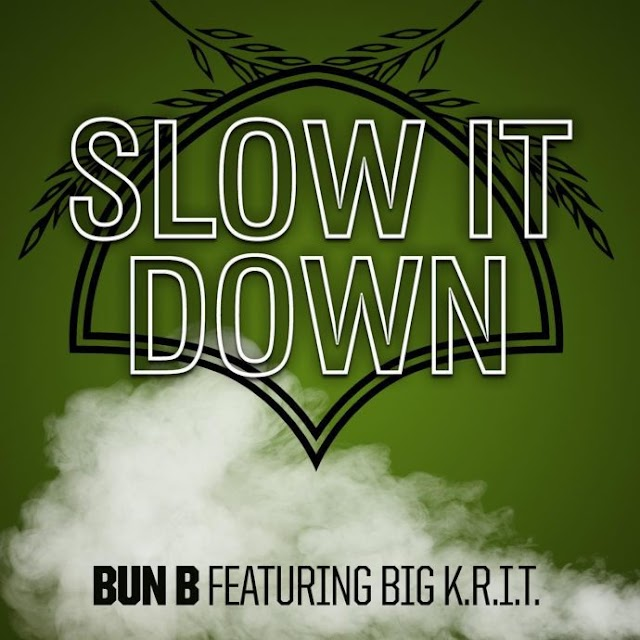 "Bun B Feat. Big K.R.I.T. ""Slow It Down"""
