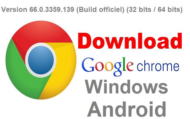 تحميل متصفح الإنترنت Version 66.0.3359.139 (Build officiel) : 32 bits / 64 bits