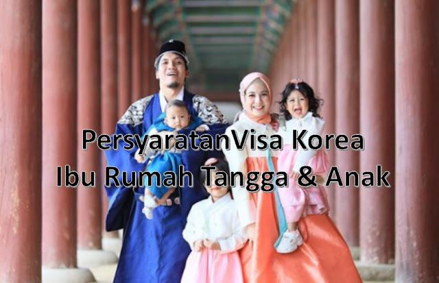 persyaratan visa korea untuk ibu rumah tangga dan anak