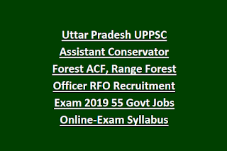 Uttar Pradesh UPPSC Assistant Conservator Forest ACF, Range Forest Officer RFO Recruitment Exam 2019 55 Govt Jobs Online-Exam Syllabus