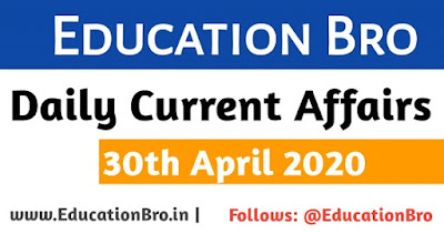 Daily Current Affairs 30th April 2020 For All Government Examinations