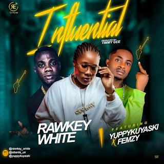 RAWKEY WHITE Ft. YUPPYKUYASKI X FEMZY - INFLUENTIAL