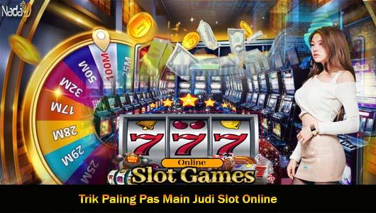 Trik Paling Pas Main Judi Slot Online