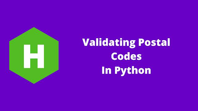 HackerRank Validating Postal Codes in python problem solution
