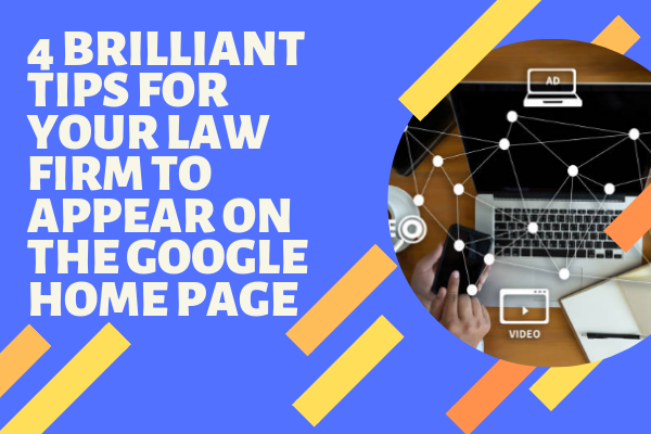 4 brilliant tips for your law firm to appear on the Google home page