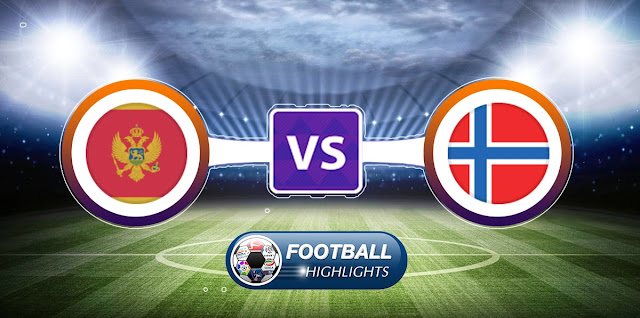 Montenegro vs Norway – Highlights