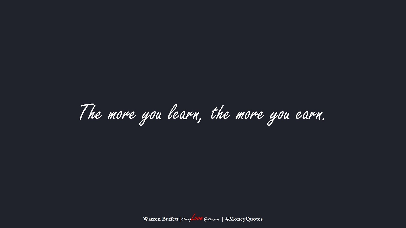 The more you learn, the more you earn. (Warren Buffett);  #MoneyQuotes