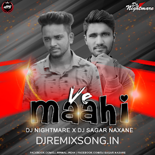 Ve Maahi (Remix) DJ Sagar Naxane