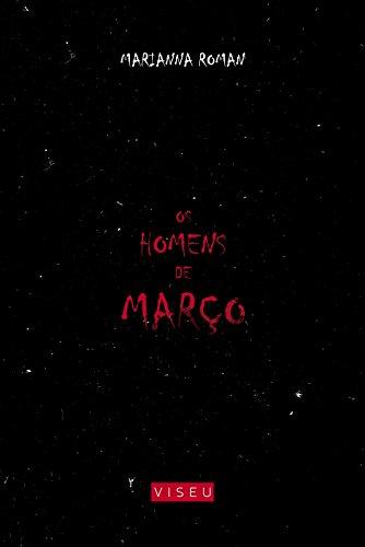 Os homens de março - Marianna Roman