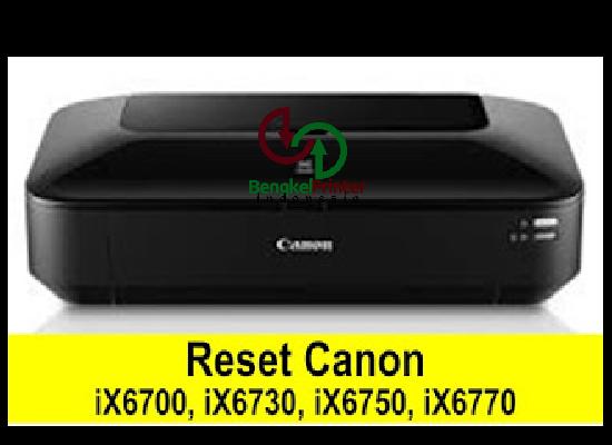 Cara Reset Printer Canon Pixma  iX6700, iX6730, iX6750, iX6770