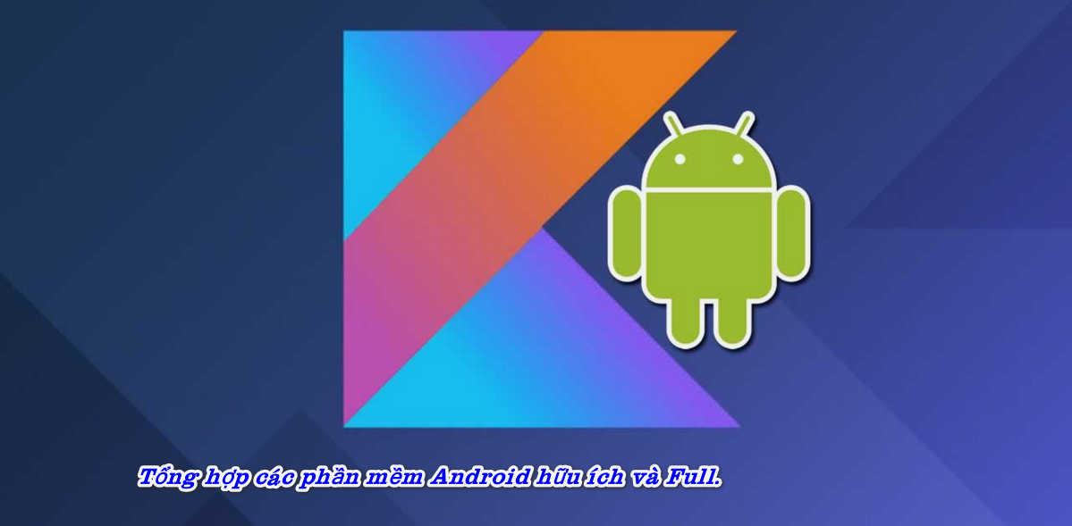 Tổng hợp các phần mềm Android hữu ích .