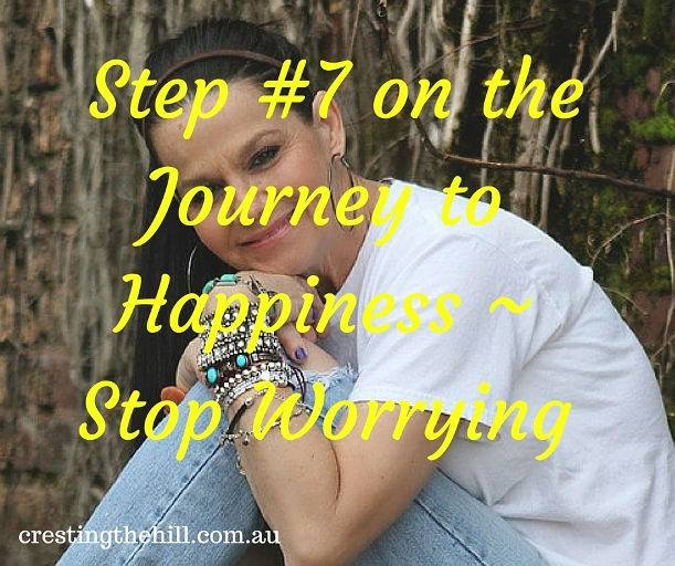 Step #7 on the Journey to Happiness - stop worrying and overthinking