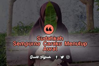 """Menutup aurat atau lebih dikenal dengan kalimat """"berhijab"""" dalam syariat islam hukumnya adalah wajib dan tidak ada toleransi sedikitpun kepada para perempuan untuk memperlihatkan auratnya kepada yang bukan mahramnya."""
