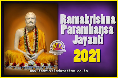 2021 Ramakrishna Paramhansa Jayanti Date & Time, 2021 Ramakrishna Paramhansa Jayanti Calendar