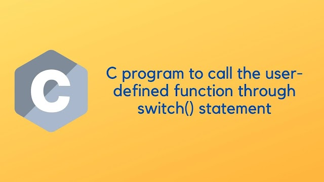 C program to call the user-defined function through switch() statement