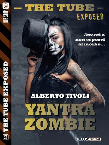 The Tube Exposed #37: Yantra Zombie (Alberto Tivoli)