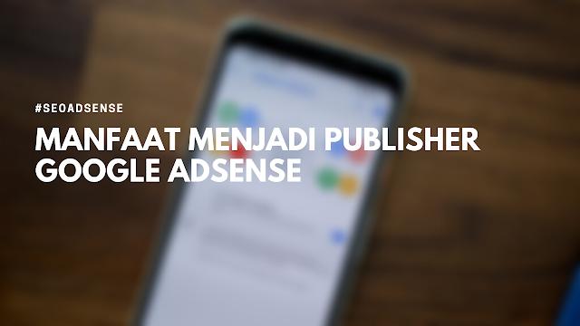 Manfaat Menjadi Publisher Google Adsense