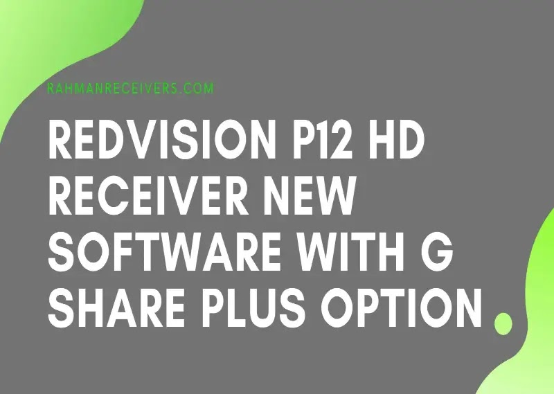 REDVISION P12 HD RECEIVER NEW SOFTWARE WITH G SHARE PLUS OPTION 09 JUNE 2020