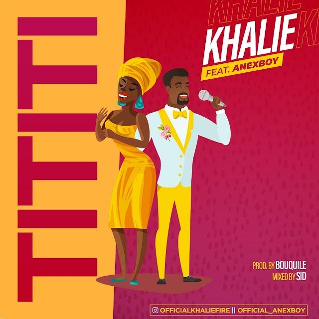Music : Khalie ft. Anexboy - Tititi