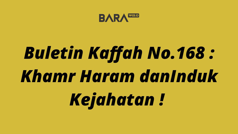 Buletin Kaffah No.168 : Khamr Haram danInduk Kejahatan !