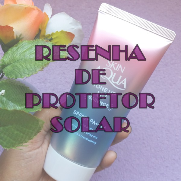 Testei-o-protetor-solar-Japonês-Tone-Up-Essence-FPS-50-da-Skin-Aqua