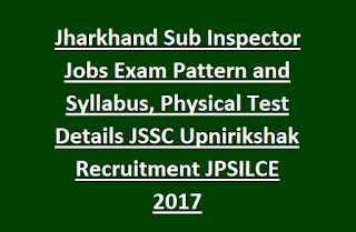 Jharkhand Sub Inspector Jobs Exam Pattern and Syllabus, Physical Test Details JSSC Upnirikshak Recruitment JPSILCE 2017