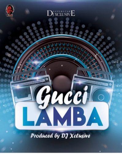 DJ Xclusive - Gucci Lamba (Mp3 Download)