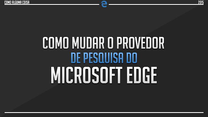 Como mudar o provedor de pesquisa do Microsoft Edge