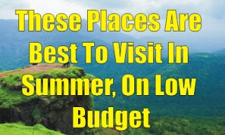 These Places Are Best To Visit In Summer, On Low Budget