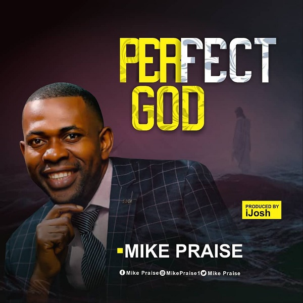 Mike Praise - Perfect God Mp3 Download