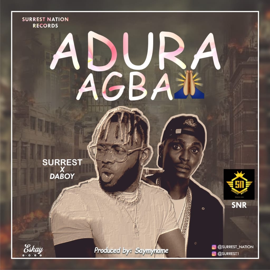 [Music] Surrest Ft. Daboy – Adura Agba (Prod By Saymyname ) #Arewapublisize