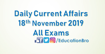 Daily Current Affairs 18th November 2019 For All Government Examinations
