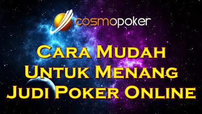 Cara Mudah Untuk Menang Judi Poker Online