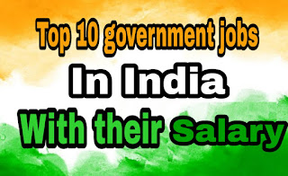 Government jobs,Top 10 Government  Jobs in India with their salary,Top 10 government jobs in India,Highest paying government jobs in India, Highest salary government jobs,Best government jobs in India for graduates,Best government jobs in India, Highest salary job in India,Top 10 government jobs,Top 10 jobs in India