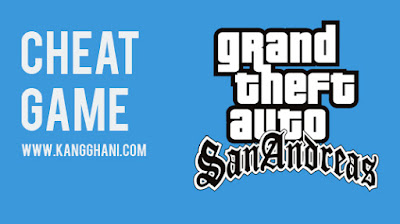 Cheat GTA San Andreas PC Bahasa Indonesia Lengkap !!!