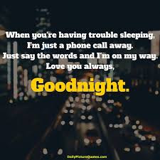 Romantic Good Night Love Quotes: when you're having trouble sleeping, i'm just a phone call away, just say the words.