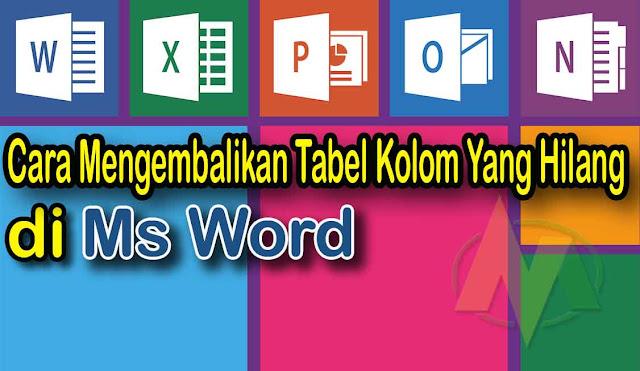 Cara Mengembalikan Tabel Kolom Yang Hilang atau tidak muncul di Ms Word