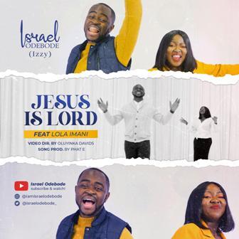 Israel Odebode (Izzy) - ''Jesus is Lord'' Feat. Lola Imani    @israelodebode_