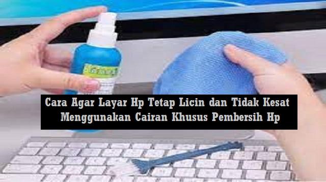 Cara Agar Layar HP Tetap Licin dan Tidak Kesat