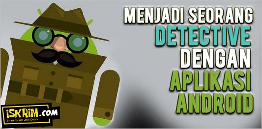 Aplikasi Android Ini Membuatmu Seperti Detektif Canggih!