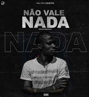 Walter Caxito - Não Vale Nada (Prod: Djasmim No Beatz) 1